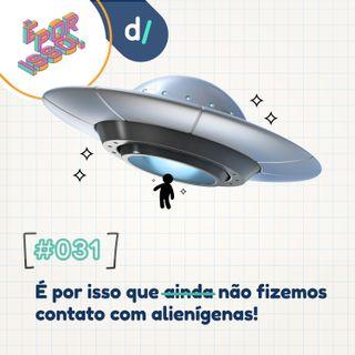 É Por Isso! #31 - É por isso que ainda não fizemos contato com alienígenas! 👽