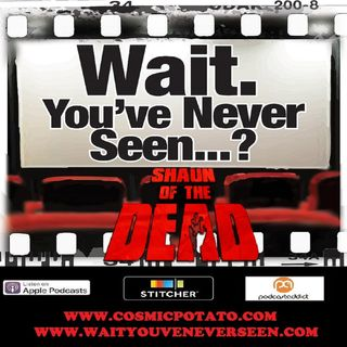 Episode 5: Wait. You've Never Seen Shaun of the Dead?