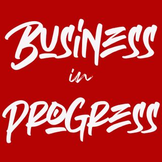 Business In Progress Episode 03