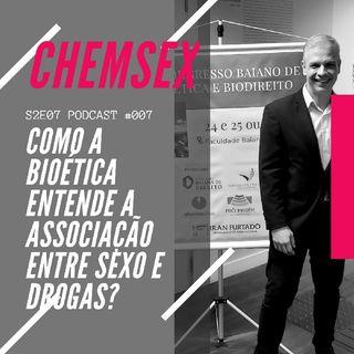 #007: CHEMSEX- Sexo, Drogas e Bioética
