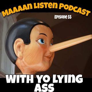 Episode 55 - With yo lying ass