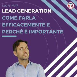LEAD GENERATION: come farla efficacemente e perchè è importante