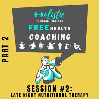 FREE HEALTH COACHING #2: Late Night Nutritional Therapy. Part2