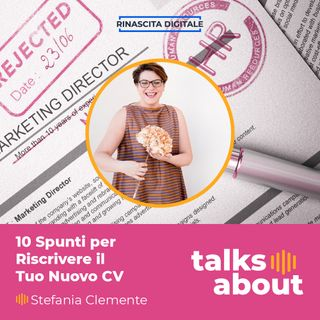Episodio 48 - 10 Spunti per riscrivere il tuo nuovo Curriculum Vitae - Stefania Clemente