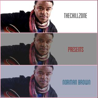 TheChillZone Presents Norman Brown