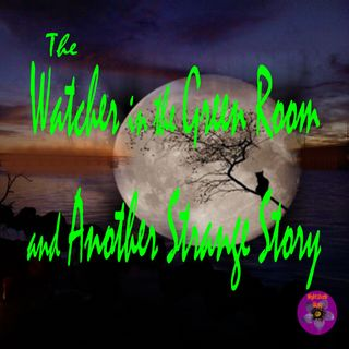 The Watcher in the Green Room and Another Strange Story | Podcast
