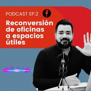 Alejandro Blé Marketing - Ep. 2 - Reconversión de oficinas a espacios útiles Pt. 2