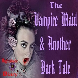 The Vampire Maid and Another Dark Tale | Podcast
