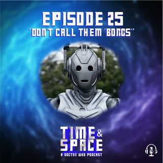 Episode 25 - Don't Call Them 'Borgs'