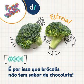 É Por Isso #01 - É por isso que brócolis não tem sabor de chocolate!