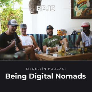 Being Digital Nomads - Medellin Podcast Ep 13