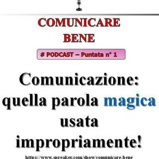 Comunicazione: quella parola magica usata impropriamente da molte persone! (Comunicare Bene - Podcast #1)...