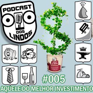 Podcast dos Lindos 05 - Aquele do Melhor Investimento