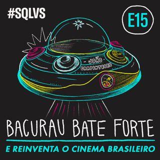 #SQLVS 15 - BACURAU BATE FORTE e reinventa cinema brasileiro