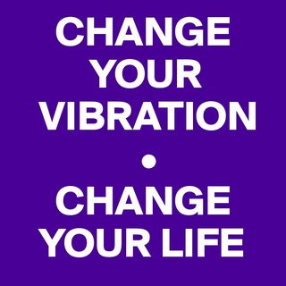 Change Your Vibration Change Your Life