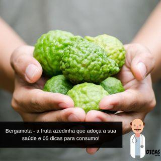 067 Bergamota - a fruta azedinha que adoça a sua saúde e 05 dicas para consumo!
