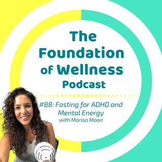 #88: Fasting for ADD/ADHD and Mental Energy, with Marisa Moon
