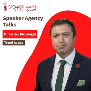 M.Serdar Kuzuloğlu - Speaker Agency Talks