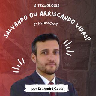 HydraCast #3 - Tecnologia salvando ou arriscando vidas? ft André Costa