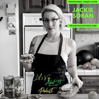 Professional Veggie Slayer—Jackie Soban, Founder of Vegan Yack Attack Ep. 5