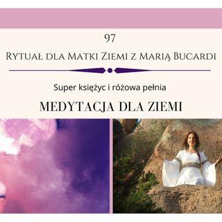 Moje sprawozdanie osobiste z 97 Rytuału dla Matki Ziemi | Różowy super księżyc | Maria Bucardi
