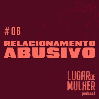 #06 - Relacionamento Abusivo