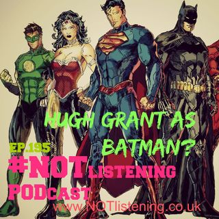 Ep.195 - Hugh Grant as Batman?