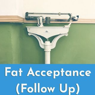 Fat Acceptance - (Follow Up to the Follow Up)