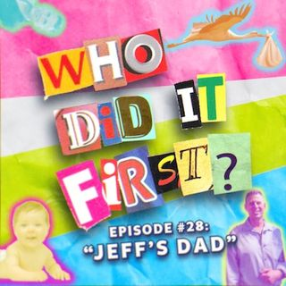 Who Did It First? - Episode 28 - Jeff's Dad