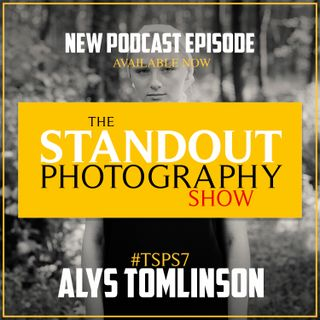 7. #TSPS7 Alys Tomlinson on Winning Sony Awards Photographer of the Year, Entering Awards & Finding Inspiration.