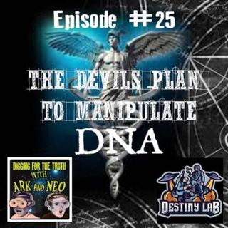The devils plan to manipulate DNA from the beginning. Digging for the Truth Episode 25