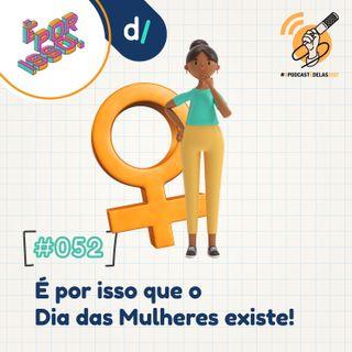 É Por Isso! #52 - É por isso que o Dia das Mulheres existe! 👧 #OPodcastÉDelas2021