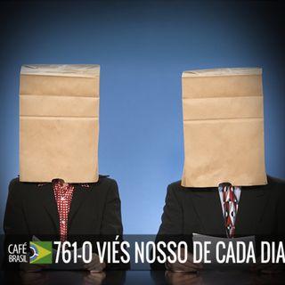 Cafe Brasil 761 - O vies nosso de cada dia
