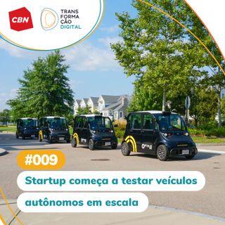 Ep. 009 - Startup começa a testar veículos autônomos em escala