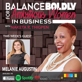 How You Show Up Matters in Balancing It All with Melanie Augustin