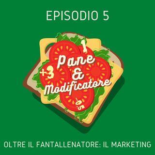 Episodio 5 - Oltre il fantallenatore: Il marketing