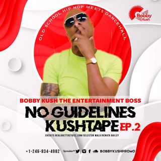 Episode 2 Bobby Kush The Entertainment Boss Presents No Guidelines Kushtape