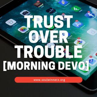 Trust Over Trouble [Morning Devo]