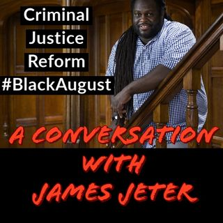 A #BlackAugust conversation about criminal justice reform  with James Jeter