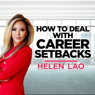 11. How To Deal With A Career Setback | Helen Lao