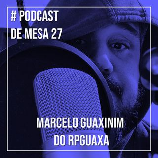 Podcast de Mesa #27 - Marcelo Guaxinim do RPGuaxa