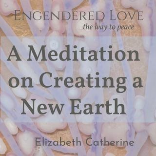 Meditation on Creating a New Earth