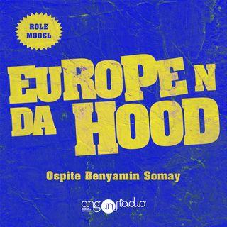 Europe 'n da Hood - Ep.06 - Role Models - Benyamin Somay