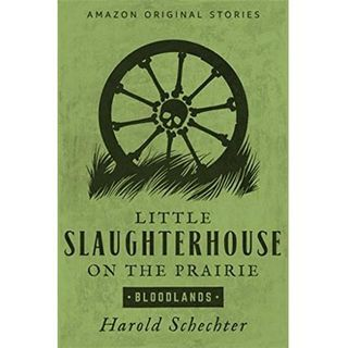 LITTLE SLAUGHTERHOUSE ON THE PRAIRIE-Harold Schechter