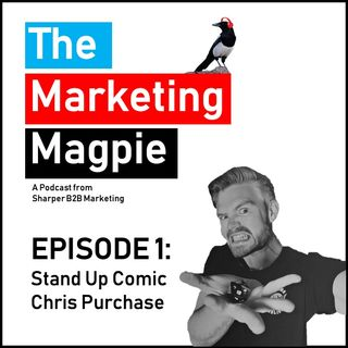 The Marketing Magpie - Episode 1 - Stand Up Comic Chris Purchase