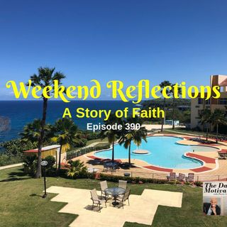 Weekend Reflections - A Story of Faith. Episode #390