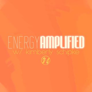 Energy Amplified w/ Kimberly Schipke