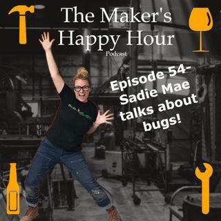 Episode 54- Sadie Mae talks about Bugs!