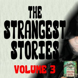 The Strangest Stories | Volume 3 | Podcast E132