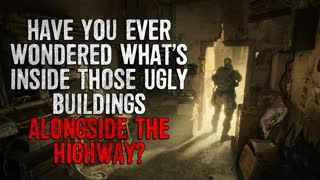 """""""Have You Ever Wondered What's Inside Those Ugly Buildings Alongside The Highway"""" Creepypasta"""